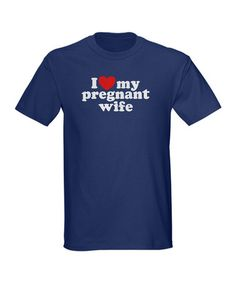 Take a look at this Navy 'I Love My Pregnant Wife' T-Shirt - Adults by CafePress on #zulily today!