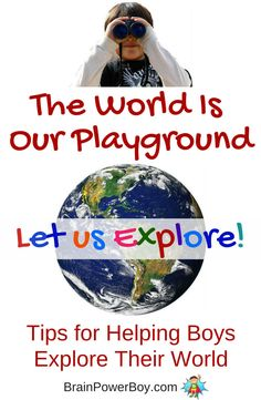 Exploring Leads to Learning. Tips (by age) for helping boys explore their world and what they learn by doing so.