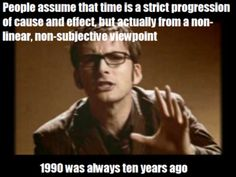 finally, an explanation for the serious lack of acceptance of our generation of time passing- wibbly wobbly timey wimey stuff.