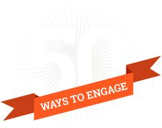 50 Ways to Engage