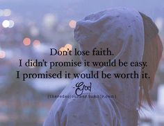 """""""Don't lose faith. I didn't promise it would be easy. I promised it would be worth it. God"""""""