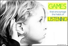 The Habit of Listening; Games that Encourage Listening -Brilliant!
