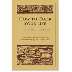 How to Cook Your Life: From the Zen Kitchen to Enlightenment   Shambhala Publications
