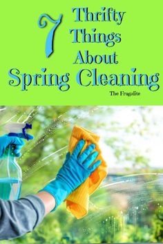 When you think about spring cleaning do you think about frugality? Well, maybe you should. Here are 7 awesome and thrifty things about a spring-cleaning binge. | The Frugalite #thrifty #frugal #budget #cleaning
