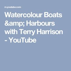 Watercolour Boats & Harbours with Terry Harrison - YouTube