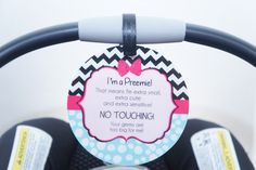 A little tiny Preemie girl needs her protection when she goes out into public! Attach this sign to her car seat or stroller to keep the strangers at bay. www.tags4tots.com