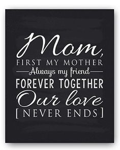 "Best Holiday Gifts for Mom in 2018 Mom poem chalkboard style decor. Read ""Mom, first my mother, always my girlfriend, forever together, our love never ends"". Meaningful Mother Quotes Gifts (Christmas Gifts for Mother of Daughter) I Love Mom, Mothers Love, Happy Mothers Day, Mother Daughter Quotes, Mothers Day Quotes, Poems For Mom, Unique Gifts For Mom, Mom Gifts, Christmas Gifts For Mom"