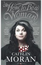 How to Be a Woman by Caitlin Moran – review | Books | The Guardian