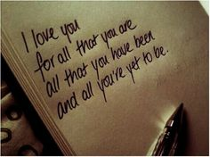 all that you are, all that you've been and all you're yet to be. i do!