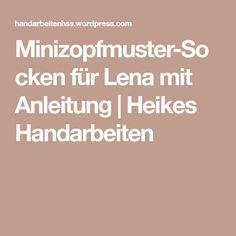 Minizopfmuster-Socken für Lena mit Anleitung | Heikes Handarbeiten