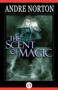 The Scent of Magic (The Five Senses Set Book by [Norton, Andre] Andre Norton, Books To Read, My Books, Books Everyone Should Read, Fantasy Life, Sci Fi Books, Her World, The Grandmaster, My Escape