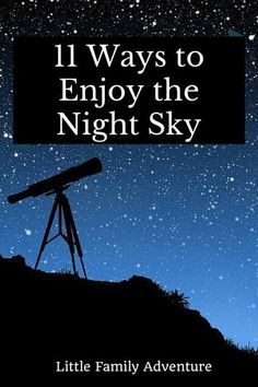 11 Ways to Enjoy the Night Sky - Stargazing is great family fun for all ages. You can get out for free and learn about the stars or just have fun together as a family. We have tips to help you get the most out of getting outdoors under the starry sky.