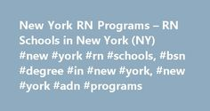 New York RN Programs – RN Schools in New York (NY) #new #york #rn #schools, #bsn #degree #in #new #york, #new #york #adn #programs http://aurora.remmont.com/new-york-rn-programs-rn-schools-in-new-york-ny-new-york-rn-schools-bsn-degree-in-new-york-new-york-adn-programs/  # New York RN Programs Registered Nurse Careers in New York (NY) The job of an RN is one of the most sought-after positions in the nursing field. It is the largest health care profession in the United States. There are…