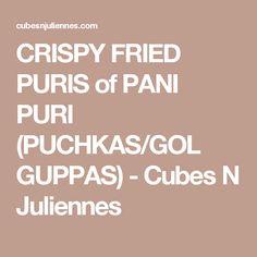 CRISPY FRIED PURIS of PANI PURI (PUCHKAS/GOL GUPPAS) - Cubes N Juliennes