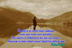 Death is no more than passing from one room into another. But there's a difference for me, you know. Because in that other room I shall be able to see.   quotesofday.com