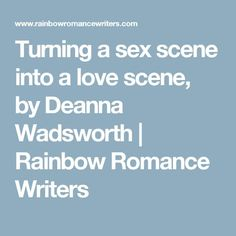 Turning a sex scene into a love scene, by Deanna Wadsworth | Rainbow Romance Writers