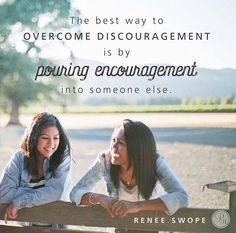 Pour encouragement into others.