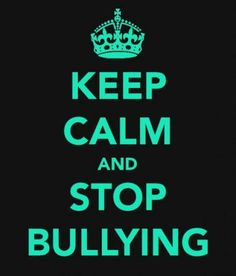 stop bullying - kids need to put their energy someplace else..like sports, grades...