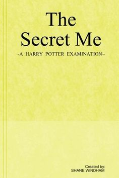 The Secret Me - A Harry Potter Examination by Shane Windham