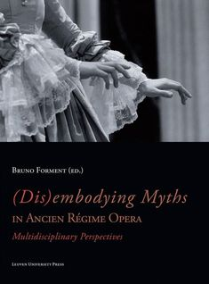 (Dis)embodying myths in Ancien Régime Opera  The role of mythology in Ancien Régime opera. Throughout the Ancien Régime mythology played a vital role in opera defining such epoch-making works as Claudio Monteverdi's La favola d'Orfeo (1607) and Christoph Gluck's Iphigénie en Tauride (1779). The operatic presence of the Greco-Roman gods and heroes was anything but unambiguous or unproblematic however. (Dis)embodying Myths in Ancien Régime Opera highlights myth's chameleonic life in the…