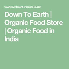 Down To Earth | Organic Food Store | Organic Food in India
