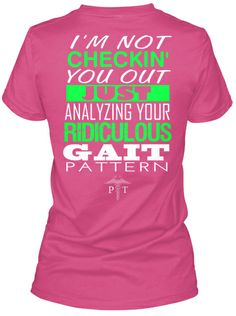 """Baha, this is great, bc it could either be sarcastic or true. And I really like to analyze people's gait patterns! - LG  """"Physical Therapist"""""""