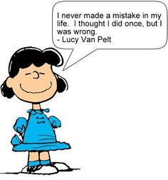 """I've Never made a Mistake in My Life.I thought I did Once, but I was Wrong"", sincerely, Lucy Van Pelt. Lucy Charlie Brown, Charlie Brown And Snoopy, Lucy Van Pelt, Peanuts Quotes, Snoopy Quotes, Peanuts Gang, Peanuts Comics, Snoopy Comics, Snoopy Love"