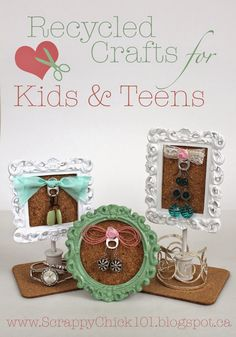Scrappy Chick Designs: Recycled Crafts for Kids & Teens~