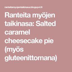 Ranteita myöjen taikinasa: Salted caramel cheesecake pie (myös gluteenittomana)