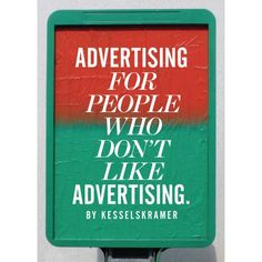 Advertising for People Who Don't Like Advertising by Kessels Kramer