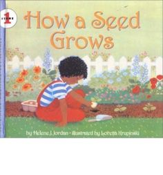 How a Seed Grows  Jordan explains how a seed gets water, nutrients, and sunlight, while Krupinski's detailed pictures dramatize how a little seed may become a flower, a vegetable, or even a huge oak tree. First published in 1960, this newly revised edition tells young readers how to plant a seed and care for it through the very earliest stages of its growth. Full-color illus.
