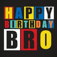 Wishing You A Happy Birthday Bro Quotes Best Message