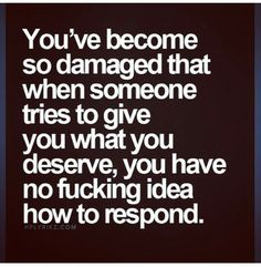 Preach, truth, true story, damaged, deserve, respond, pain, hurt, love