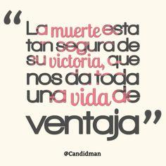 """""""La #Muerte esta tan segura de su #Victoria, que nos da toda una #Vida de ventaja"""". #Citas #Frases @Candidman"""