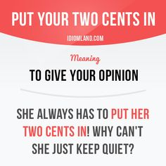 """""""Put your two cents in"""" means """"to give your opinion"""". Example: She always has to put her two cents in! Why can't she just keep quiet? Get our apps for learning English: learzing.com"""