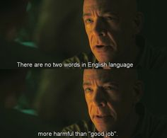 """Whiplash. """"There are no two words in English language more harmful than 'good job'."""""""
