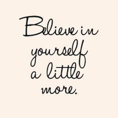 Believe in yourself a little more. #inspirational #quote #shortinspirationalquotes