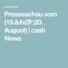 Presseschau vom (19./20. August) | cash News News