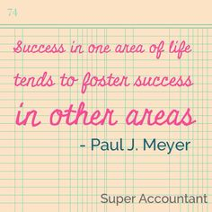 """""""Success in one area of life tends to foster success in other areas"""" - Paul J. Meyer #quote #success #business #smallbusiness http://www.superaccountant.co.uk/"""