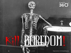 Kill boredom before it kills you!