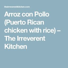 Arroz con Pollo (Puerto Rican chicken with rice) – The Irreverent Kitchen