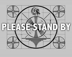 """Please Stand By: We are currently experiencing technical difficulties"" - a screen saver once commonly posted on early television across all stations before going to static in the 1960s. Note the Indian in full headdress, the gradient lines, circles on each corner with degrees and grid background with numbers or degrees. -Mass mind manipulation?"