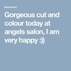 Gorgeous cut and colour today at angels salon, I am very happy :))