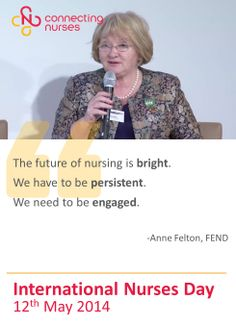 International Nurses Day: The future of nursing is bright.  We have to be persistent.  We need to be engaged.   -Anne Felton, FEND #IND2014