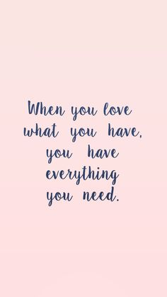 Love what you have. Tap to see more Beautiful and Inspiring Quotes iPhone wallpapers. - @mobile9