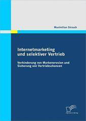 Internetmarketing und selektiver Vertrieb : Verhinderung von Markenerosion und Sicherung von Vertriebschancen / Maximilian Strauch