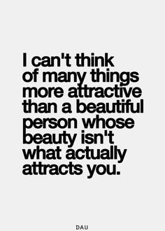 I can't think of many things more attractive than a beautiful person whose beauty isn't what actually attracts you.