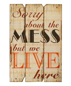'Sorry About the Mess' Sign | Daily deals for moms, babies and kids