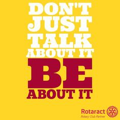 Rotaract Rotary Rotaractors Rotarians Don't just talk about it be about it