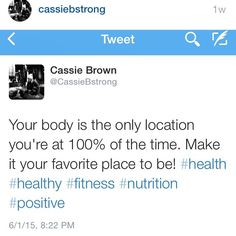Your body should be your favorite place on earth! That way you're always happy, no matter where you are!